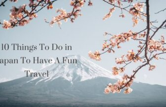 10 Things To Do in Japan To Have A Fun Travel | FAIR Study in Japan